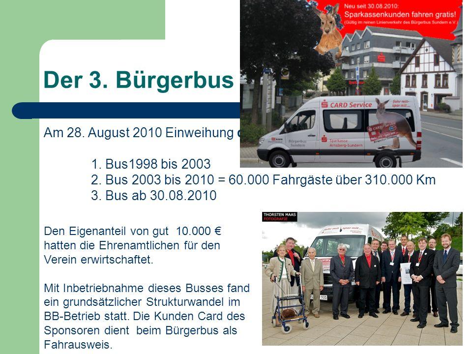 Der 3. Bürgerbus für Sundern Am 28. August 2010 Einweihung dritter Bürgerbus für Sundern. 1. Bus1998 bis 2003 2. Bus 2003 bis 2010 = 60.000 Fahrgäste