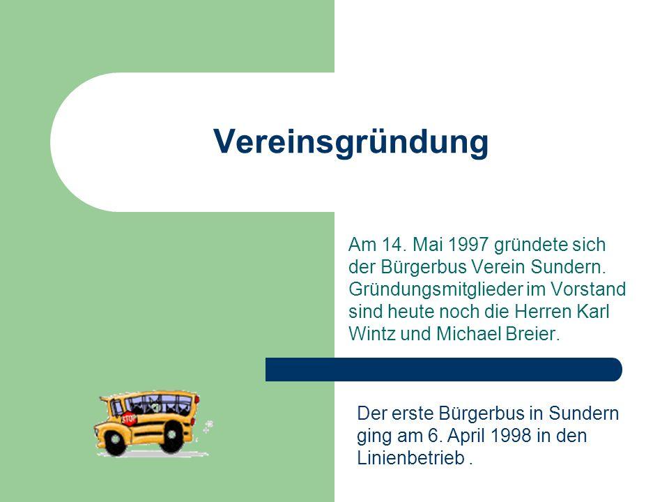 Vereinsgründung Am 14. Mai 1997 gründete sich der Bürgerbus Verein Sundern. Gründungsmitglieder im Vorstand sind heute noch die Herren Karl Wintz und