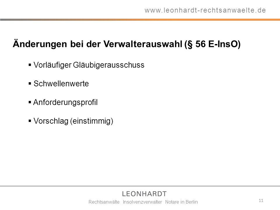 11 www.leonhardt-rechtsanwaelte.de Rechtsanwälte Insolvenzverwalter Notare in Berlin Änderungen bei der Verwalterauswahl (§ 56 E-InsO) Vorläufiger Glä