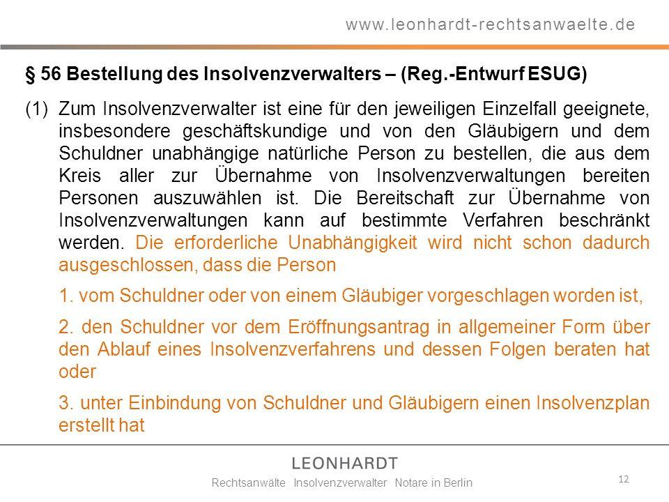 12 www.leonhardt-rechtsanwaelte.de Rechtsanwälte Insolvenzverwalter Notare in Berlin § 56 Bestellung des Insolvenzverwalters – (Reg.-Entwurf ESUG) (1)