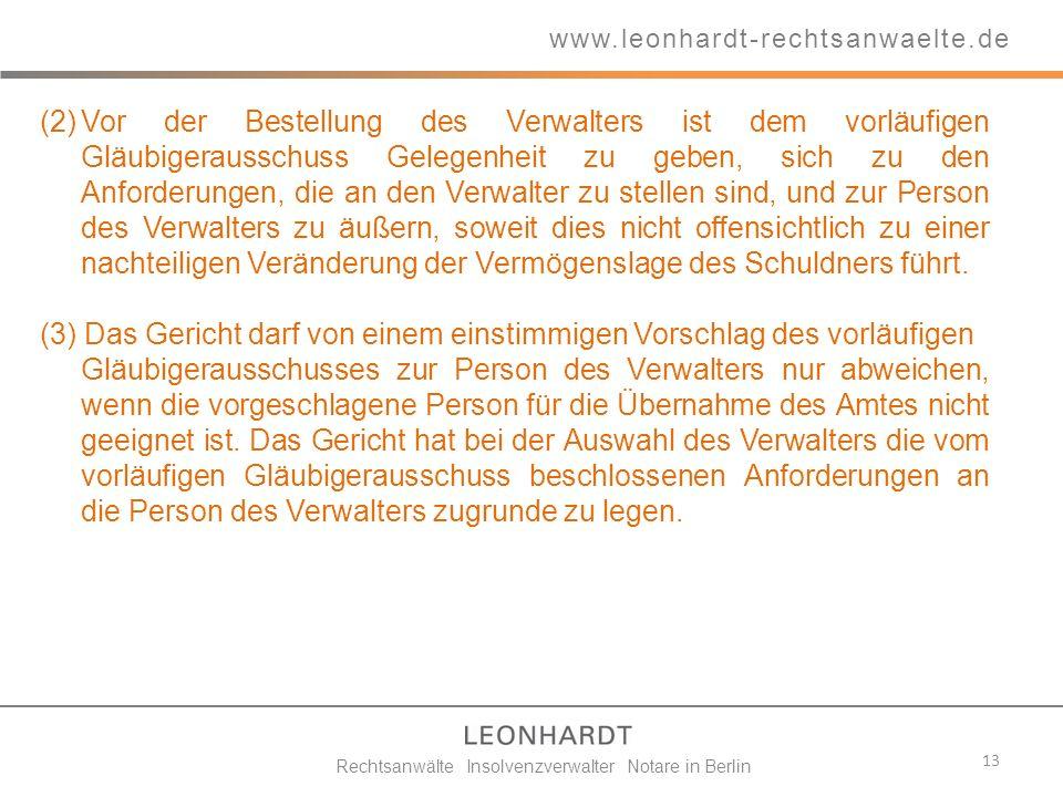 13 www.leonhardt-rechtsanwaelte.de Rechtsanwälte Insolvenzverwalter Notare in Berlin (2)Vor der Bestellung des Verwalters ist dem vorläufigen Gläubige