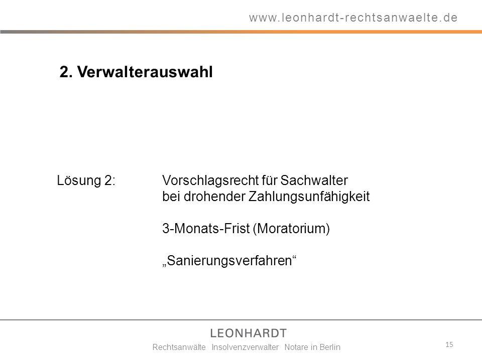 Lösung 2:Vorschlagsrecht für Sachwalter bei drohender Zahlungsunfähigkeit 3-Monats-Frist (Moratorium) Sanierungsverfahren 15 www.leonhardt-rechtsanwae