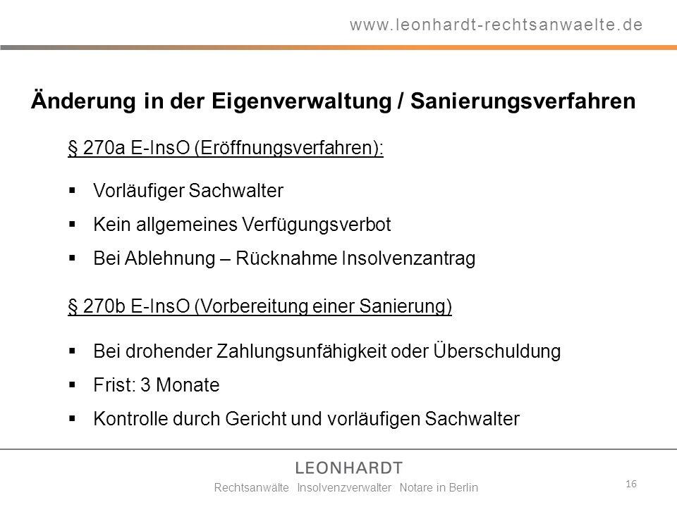 16 www.leonhardt-rechtsanwaelte.de Rechtsanwälte Insolvenzverwalter Notare in Berlin § 270a E-InsO (Eröffnungsverfahren): Vorläufiger Sachwalter Kein