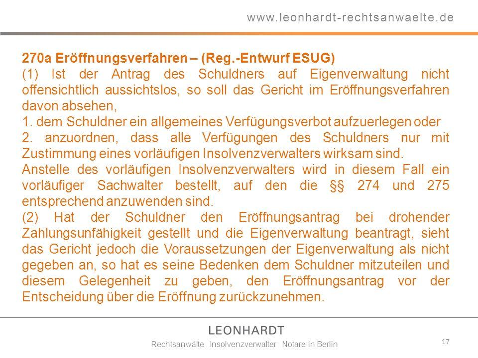 17 www.leonhardt-rechtsanwaelte.de Rechtsanwälte Insolvenzverwalter Notare in Berlin 270a Eröffnungsverfahren – (Reg.-Entwurf ESUG) (1) Ist der Antrag