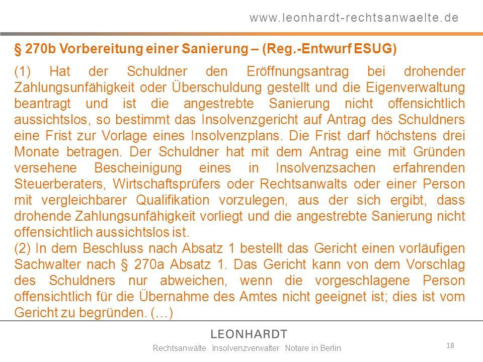 18 www.leonhardt-rechtsanwaelte.de Rechtsanwälte Insolvenzverwalter Notare in Berlin § 270b Vorbereitung einer Sanierung – (Reg.-Entwurf ESUG) (1) Hat