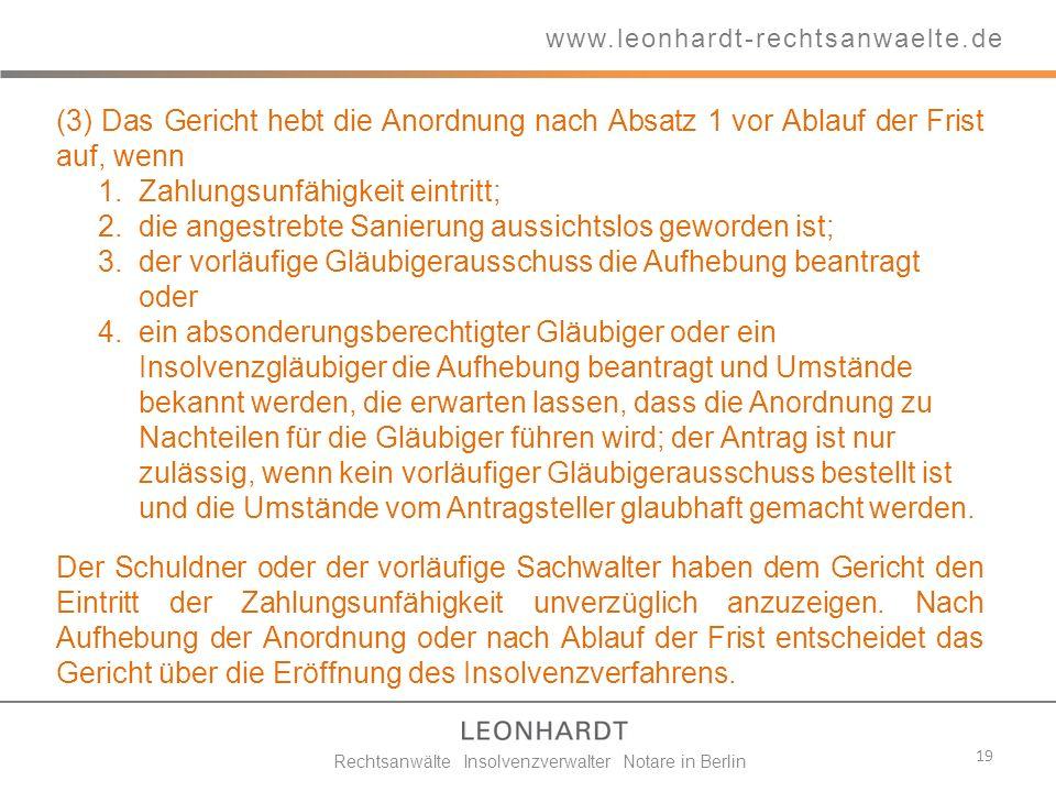 19 www.leonhardt-rechtsanwaelte.de Rechtsanwälte Insolvenzverwalter Notare in Berlin (3) Das Gericht hebt die Anordnung nach Absatz 1 vor Ablauf der F