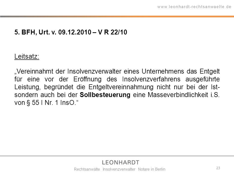 23 5. BFH, Urt. v. 09.12.2010 – V R 22/10 www.leonhardt-rechtsanwaelte.de Rechtsanwälte Insolvenzverwalter Notare in Berlin Leitsatz: Vereinnahmt der