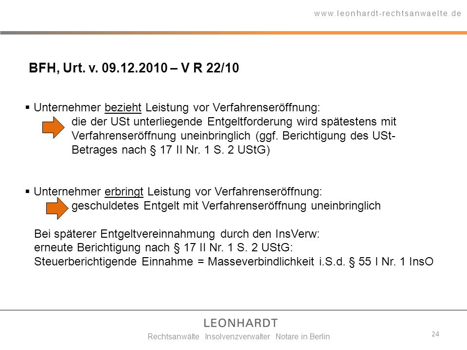 24 www.leonhardt-rechtsanwaelte.de Rechtsanwälte Insolvenzverwalter Notare in Berlin Unternehmer bezieht Leistung vor Verfahrenseröffnung: die der USt