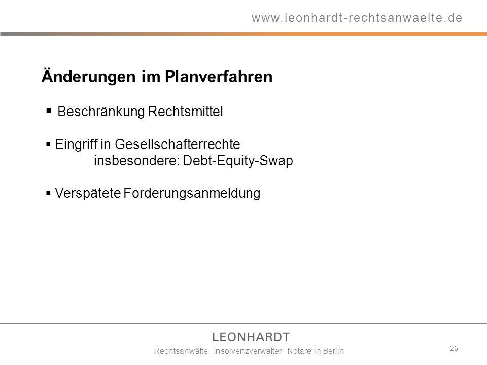 26 www.leonhardt-rechtsanwaelte.de Rechtsanwälte Insolvenzverwalter Notare in Berlin Änderungen im Planverfahren Beschränkung Rechtsmittel Eingriff in