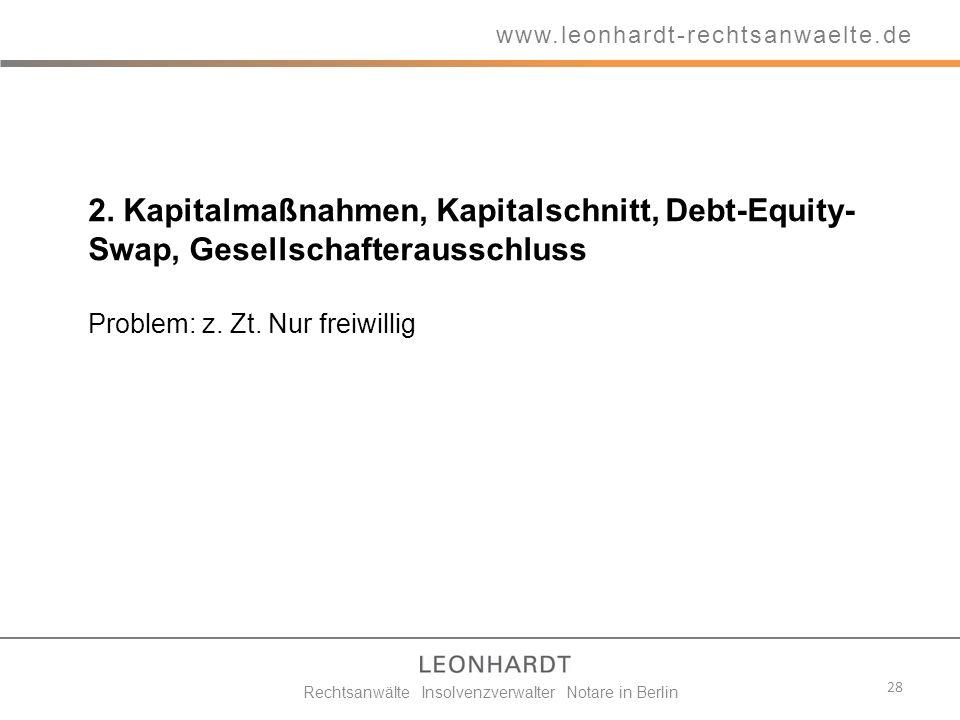 2. Kapitalmaßnahmen, Kapitalschnitt, Debt-Equity- Swap, Gesellschafterausschluss Problem: z. Zt. Nur freiwillig 28 www.leonhardt-rechtsanwaelte.de Rec
