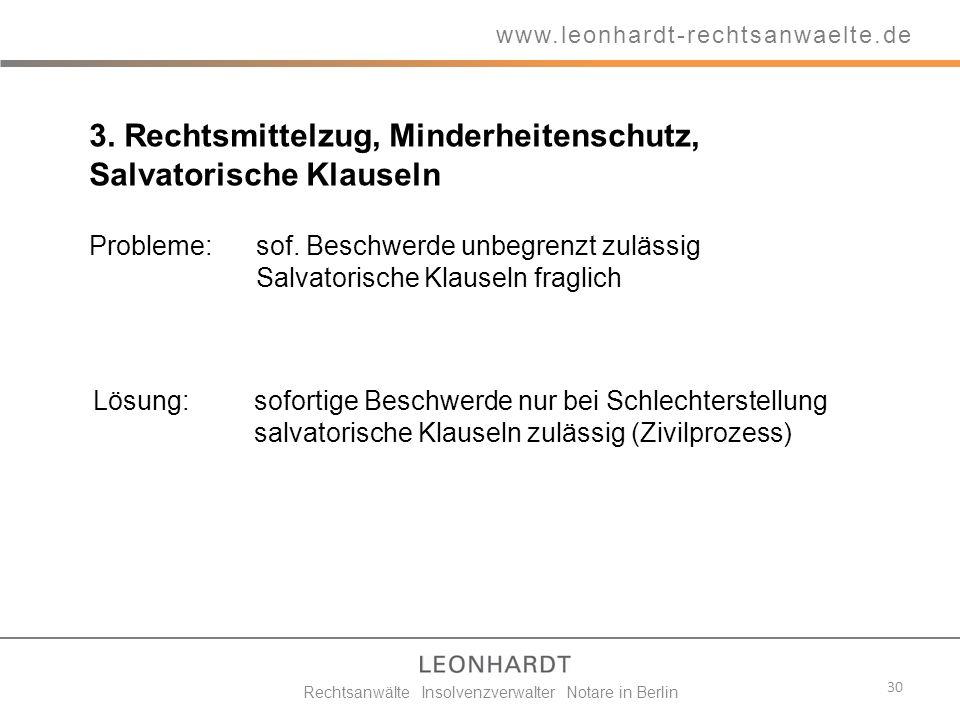 3. Rechtsmittelzug, Minderheitenschutz, Salvatorische Klauseln Probleme: sof. Beschwerde unbegrenzt zulässig Salvatorische Klauseln fraglich 30 www.le