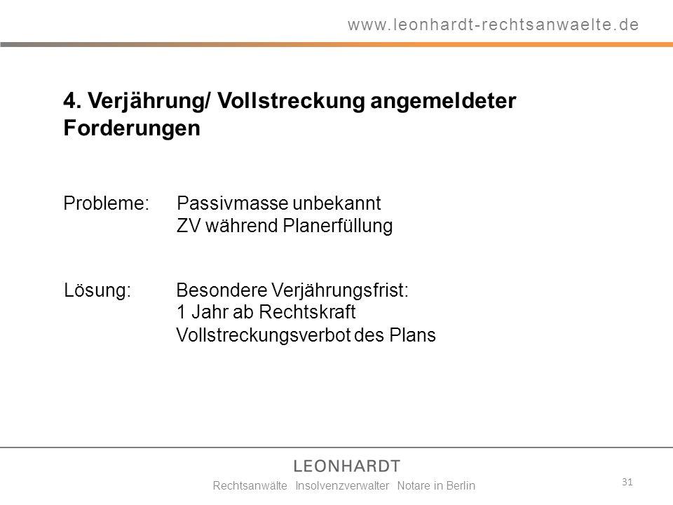 4. Verjährung/ Vollstreckung angemeldeter Forderungen Probleme: Passivmasse unbekannt ZV während Planerfüllung 31 www.leonhardt-rechtsanwaelte.de Rech