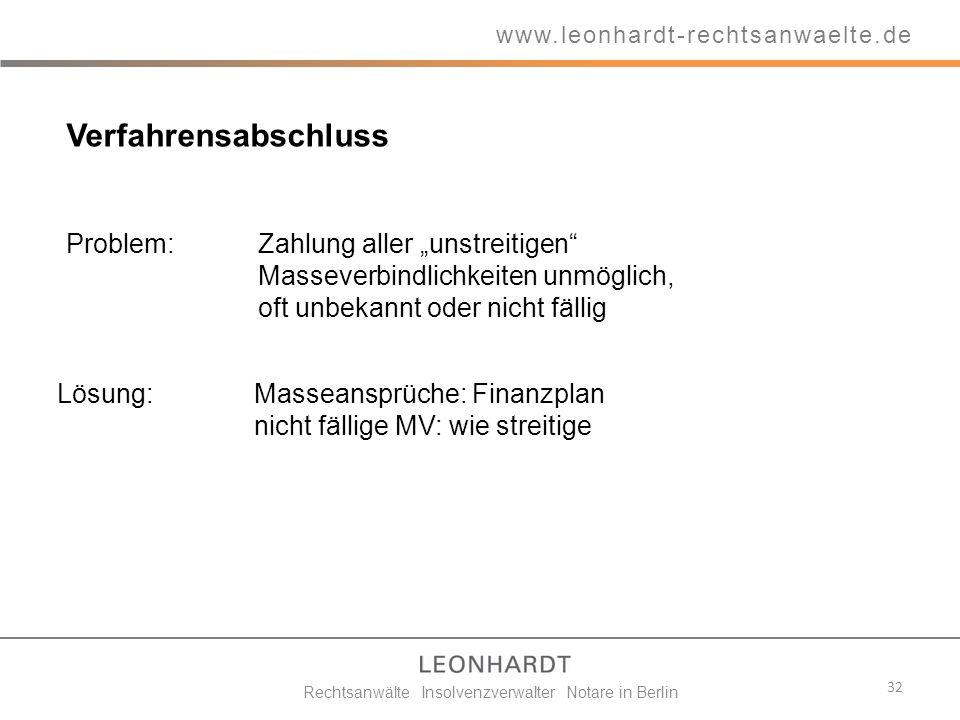 Verfahrensabschluss Problem: Zahlung aller unstreitigen Masseverbindlichkeiten unmöglich, oft unbekannt oder nicht fällig 32 www.leonhardt-rechtsanwae