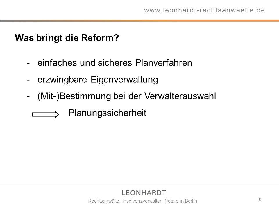 Was bringt die Reform? 35 www.leonhardt-rechtsanwaelte.de Rechtsanwälte Insolvenzverwalter Notare in Berlin - einfaches und sicheres Planverfahren -er