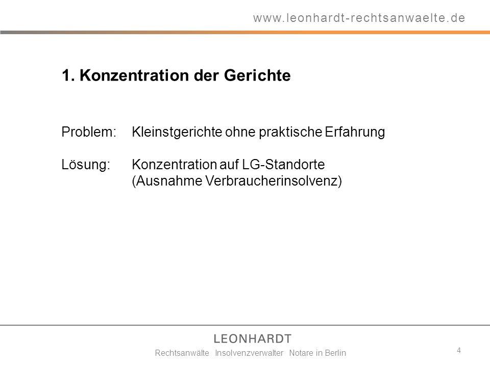 1. Konzentration der Gerichte Problem: Kleinstgerichte ohne praktische Erfahrung Lösung: Konzentration auf LG-Standorte (Ausnahme Verbraucherinsolvenz