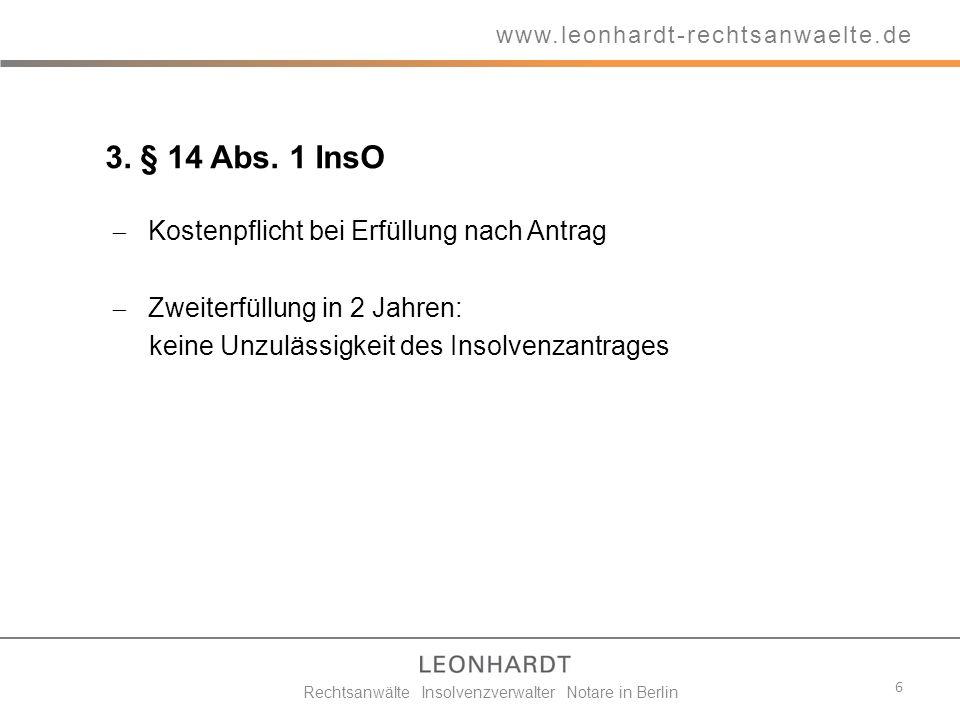 3. § 14 Abs. 1 InsO Kostenpflicht bei Erfüllung nach Antrag Zweiterfüllung in 2 Jahren: keine Unzulässigkeit des Insolvenzantrages 6 www.leonhardt-rec