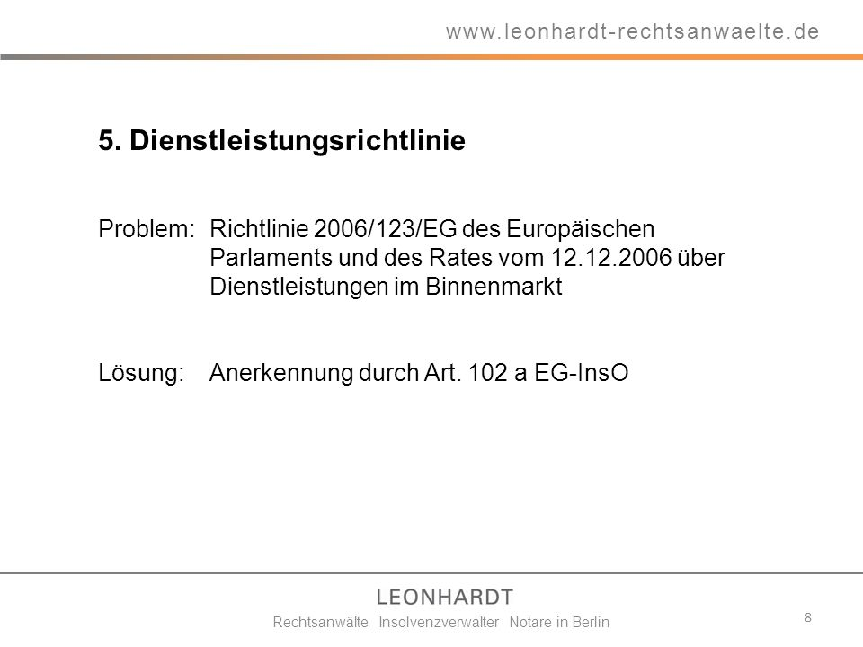 5. Dienstleistungsrichtlinie Problem: Richtlinie 2006/123/EG des Europäischen Parlaments und des Rates vom 12.12.2006 über Dienstleistungen im Binnenm