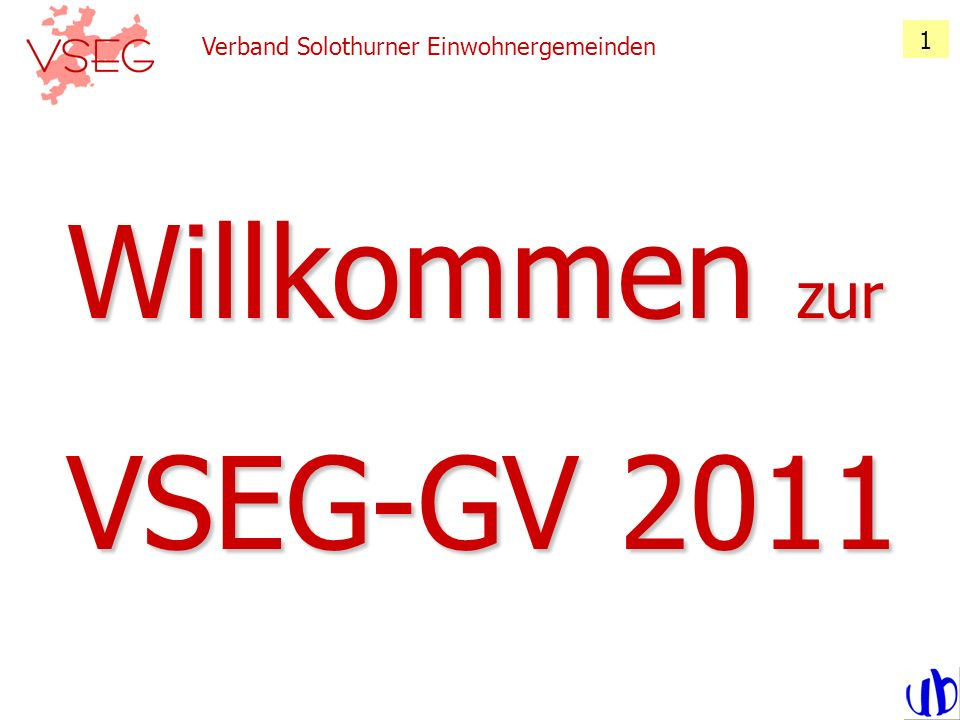 Verband Solothurner Einwohnergemeinden 1 Willkommen zur VSEG-GV 2011