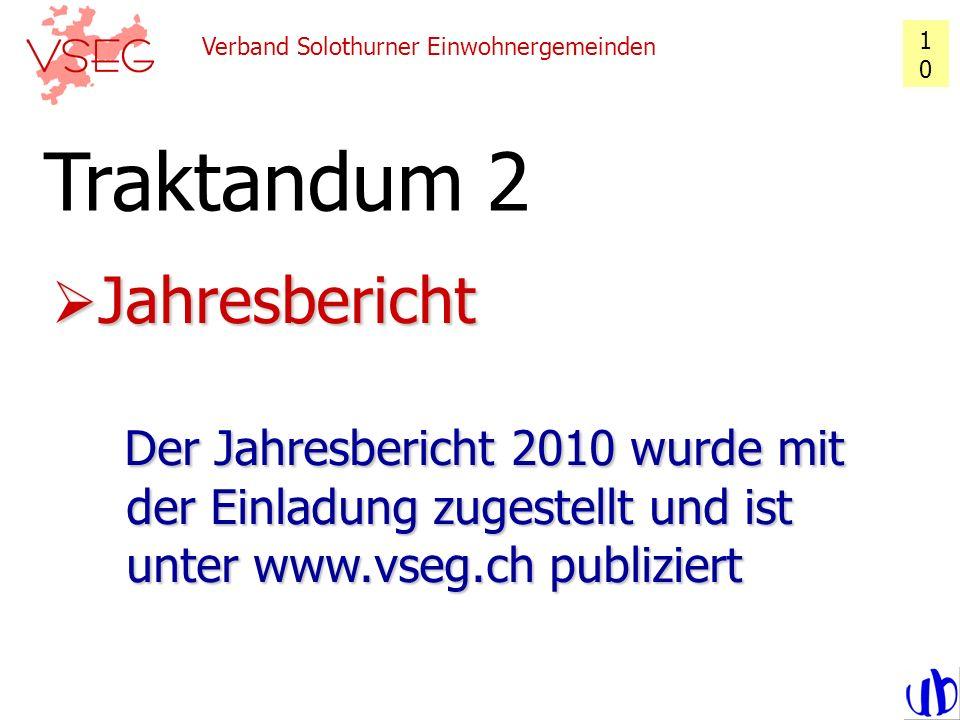 10 Jahresbericht Der Jahresbericht 2010 wurde mit der Einladung zugestellt und ist unter www.vseg.ch publiziert Jahresbericht Der Jahresbericht 2010 w