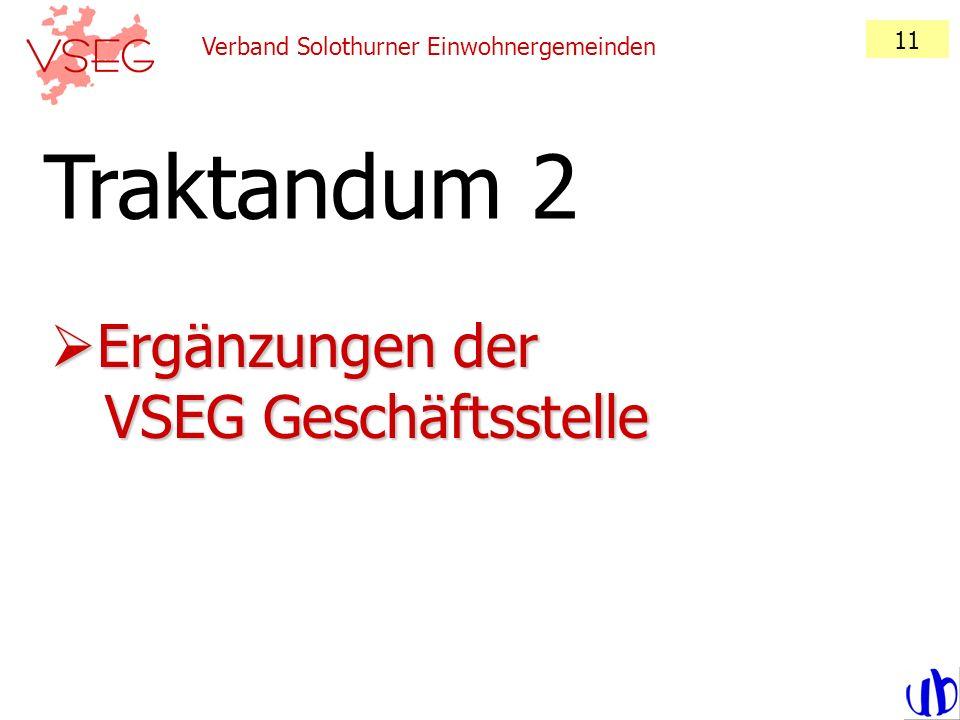 Verband Solothurner Einwohnergemeinden 11 Ergänzungen der VSEG Geschäftsstelle Ergänzungen der VSEG Geschäftsstelle Traktandum 2