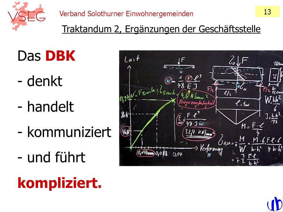 Verband Solothurner Einwohnergemeinden 13 Traktandum 2, Ergänzungen der Geschäftsstelle Das DBK - denkt - handelt - kommuniziert - und führt komplizie