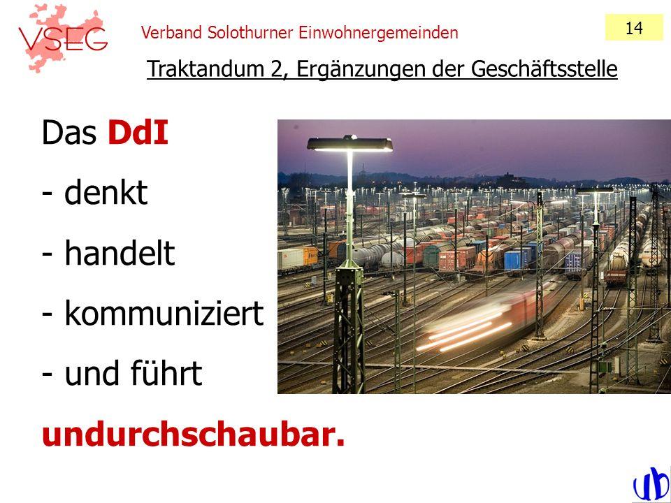 Verband Solothurner Einwohnergemeinden 14 Traktandum 2, Ergänzungen der Geschäftsstelle Das DdI - denkt - handelt - kommuniziert - und führt undurchsc