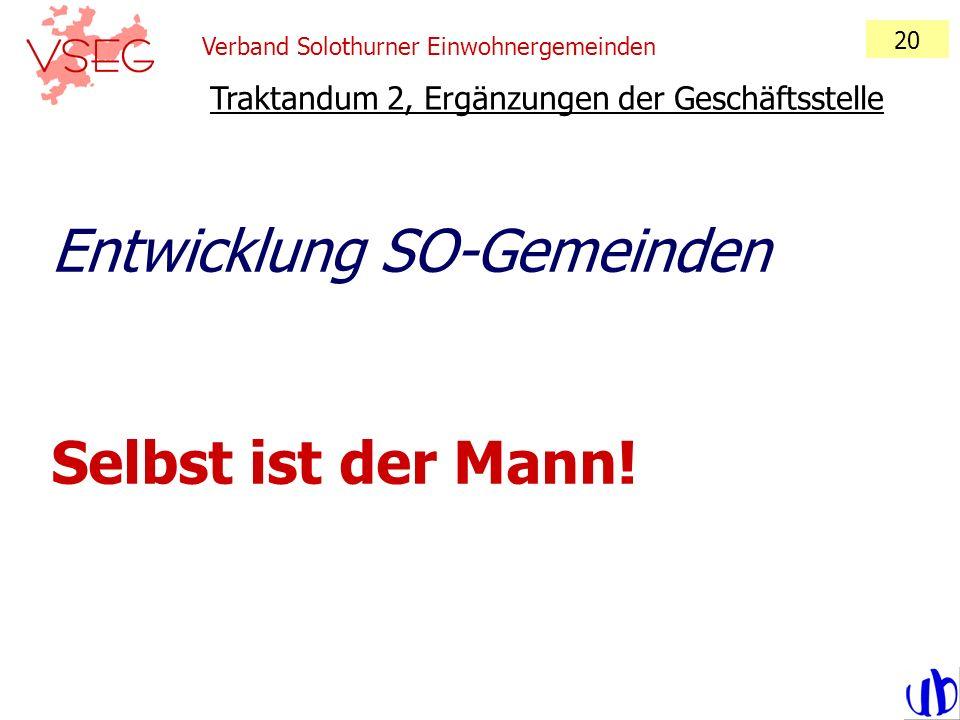 Verband Solothurner Einwohnergemeinden 20 Traktandum 2, Ergänzungen der Geschäftsstelle Entwicklung SO-Gemeinden Selbst ist der Mann!