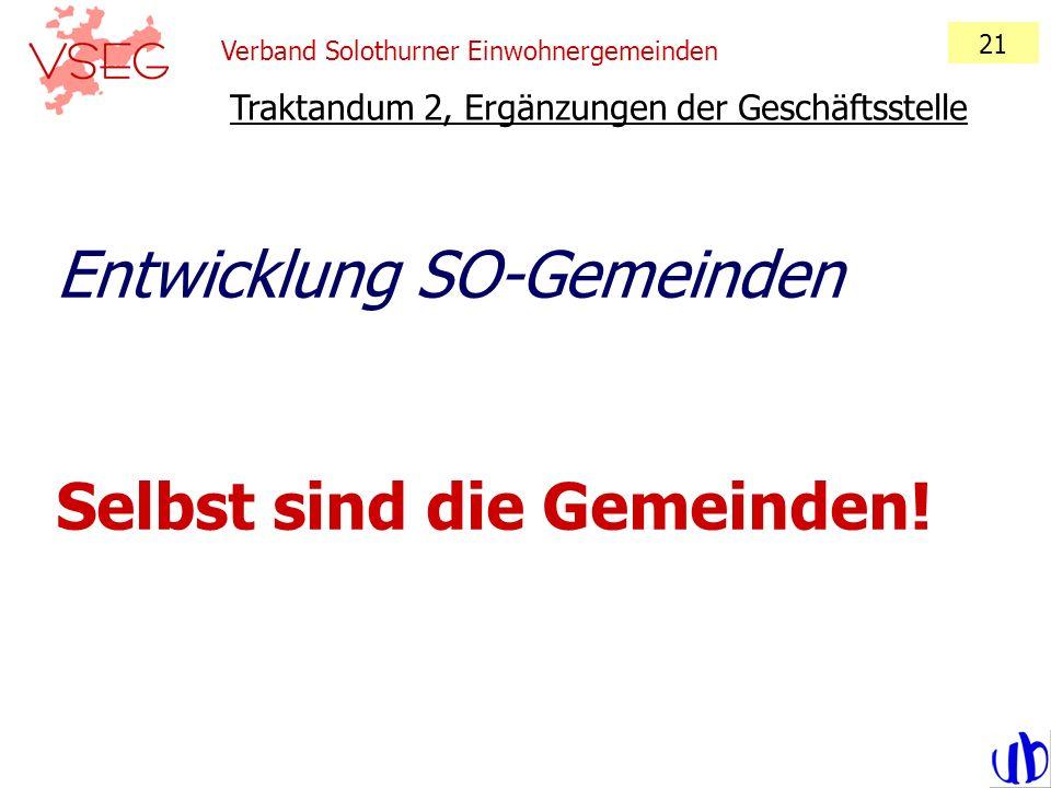 Verband Solothurner Einwohnergemeinden 21 Traktandum 2, Ergänzungen der Geschäftsstelle Entwicklung SO-Gemeinden Selbst sind die Gemeinden!