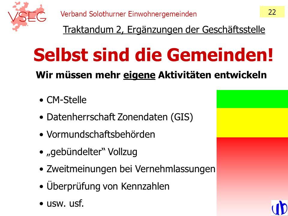 Verband Solothurner Einwohnergemeinden 22 Traktandum 2, Ergänzungen der Geschäftsstelle Selbst sind die Gemeinden! Wir müssen mehr eigene Aktivitäten