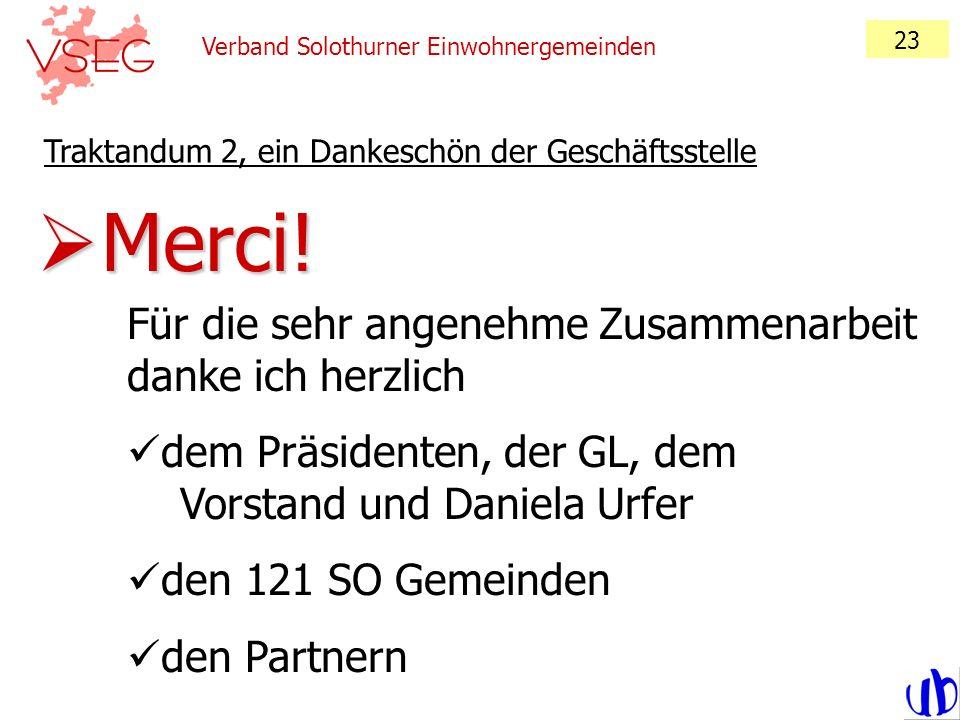 Verband Solothurner Einwohnergemeinden 23 Traktandum 2, ein Dankeschön der Geschäftsstelle Merci! Merci! Für die sehr angenehme Zusammenarbeit danke i