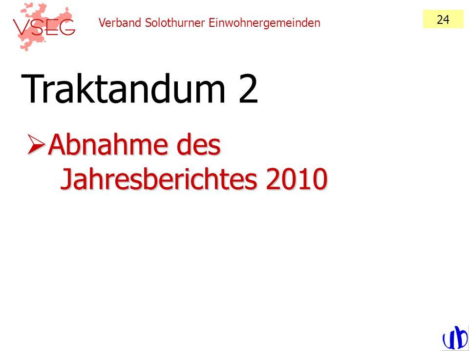 Verband Solothurner Einwohnergemeinden 24 Abnahme des Jahresberichtes 2010 Abnahme des Jahresberichtes 2010 Traktandum 2