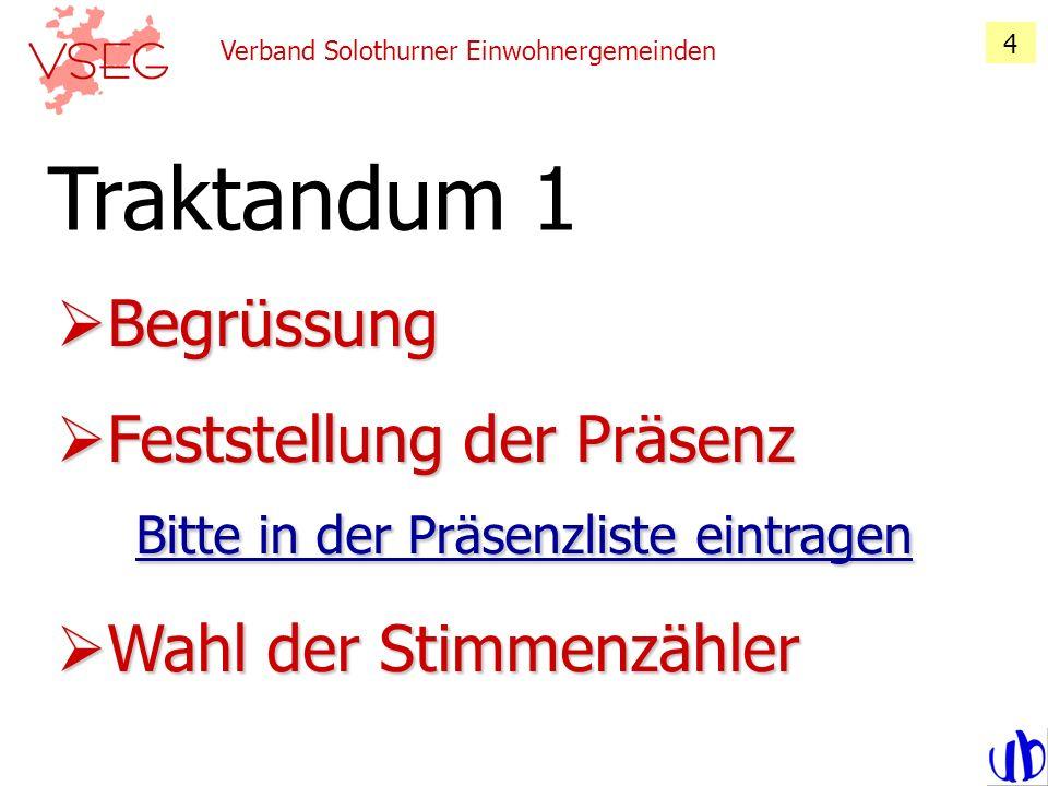 Verband Solothurner Einwohnergemeinden 4 Begrüssung Begrüssung Feststellung der Präsenz Bitte in der Präsenzliste eintragen Feststellung der Präsenz B
