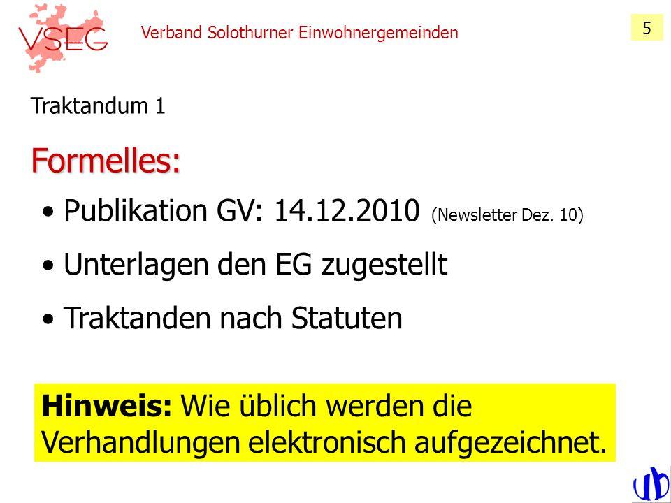 Verband Solothurner Einwohnergemeinden 5 Formelles: Traktandum 1 Publikation GV: 14.12.2010 (Newsletter Dez. 10) Unterlagen den EG zugestellt Traktand