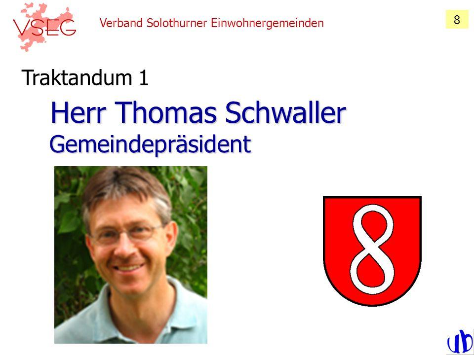 Verband Solothurner Einwohnergemeinden 8 Herr Thomas Schwaller Gemeindepräsident Herr Thomas Schwaller Gemeindepräsident Traktandum 1