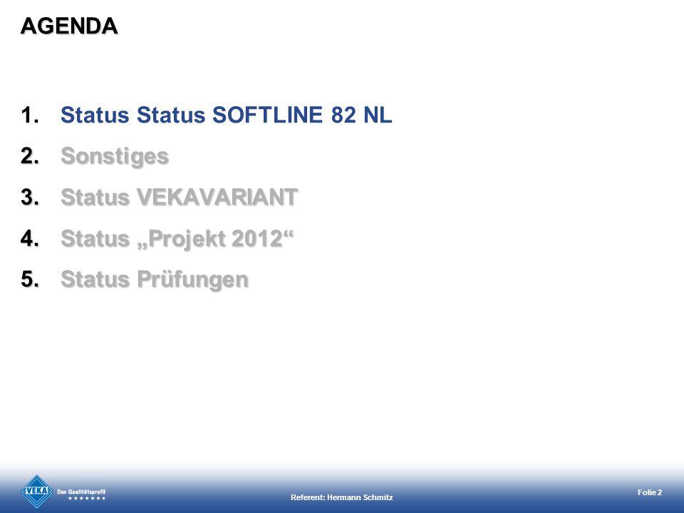 Referent: Hermann Schmitz Folie 2 1.Status Status SOFTLINE 82 NL 2.Sonstiges 3.Status VEKAVARIANT 4.Status Projekt 2012 5.Status Prüfungen AGENDA