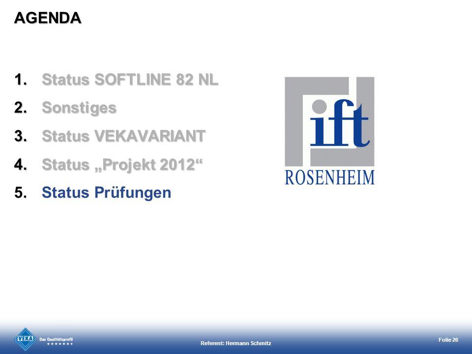 Referent: Hermann Schmitz Folie 26 AGENDA 1.Status SOFTLINE 82 NL 2.Sonstiges 3.Status VEKAVARIANT 4.Status Projekt 2012 5.Status Prüfungen