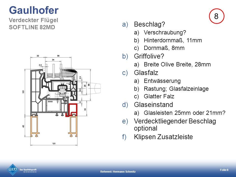 Referent: Hermann Schmitz Folie 8 Gaulhofer Verdeckter Flügel SOFTLINE 82MD 8 a)Beschlag? a)Verschraubung? b)Hinterdornmaß, 11mm c)Dornmaß, 8mm b)Grif