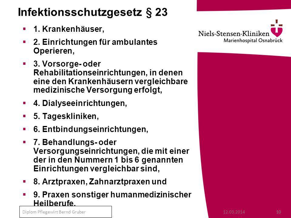 12.03.201410 Diplom Pflegewirt Bernd Gruber Infektionsschutzgesetz § 23 1.