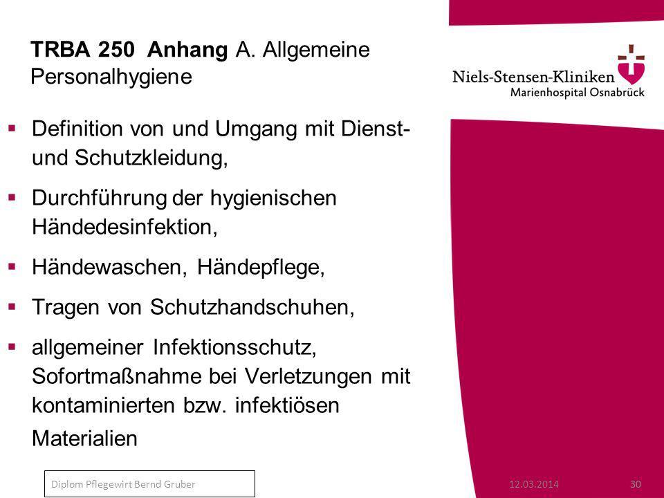 12.03.201430 Diplom Pflegewirt Bernd Gruber TRBA 250 Anhang A.