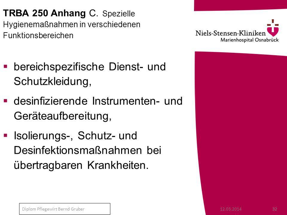 12.03.201432 Diplom Pflegewirt Bernd Gruber TRBA 250 Anhang C.