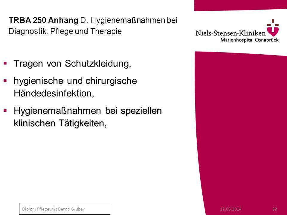 12.03.201433 Diplom Pflegewirt Bernd Gruber TRBA 250 Anhang D.