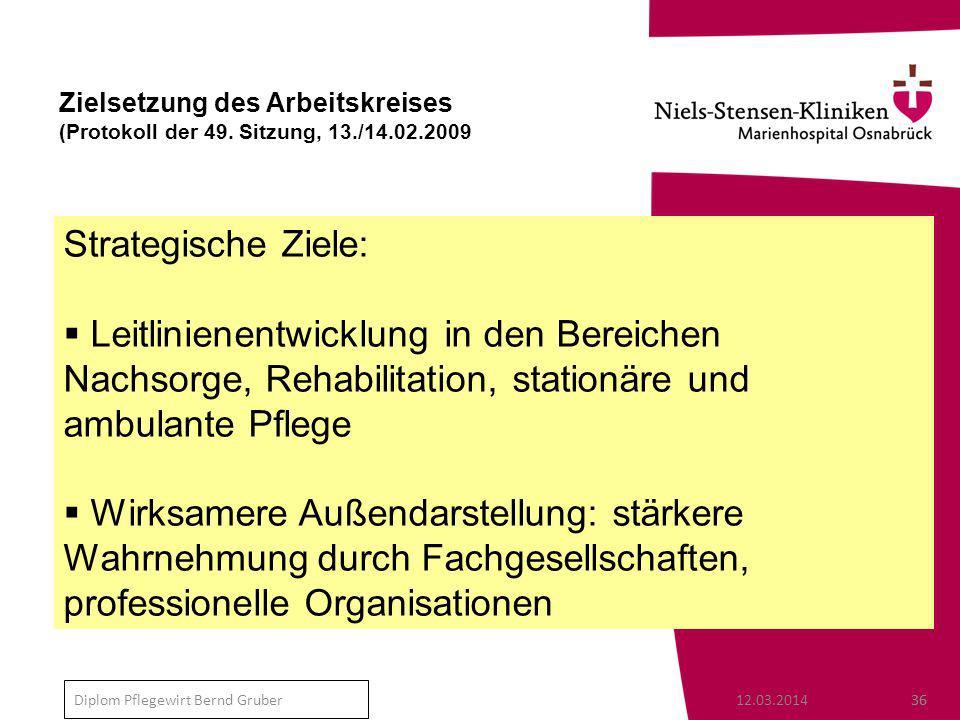 12.03.201436 Diplom Pflegewirt Bernd Gruber Zielsetzung des Arbeitskreises (Protokoll der 49.