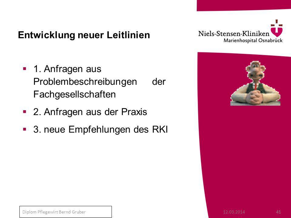 12.03.201441 Diplom Pflegewirt Bernd Gruber Entwicklung neuer Leitlinien 1.
