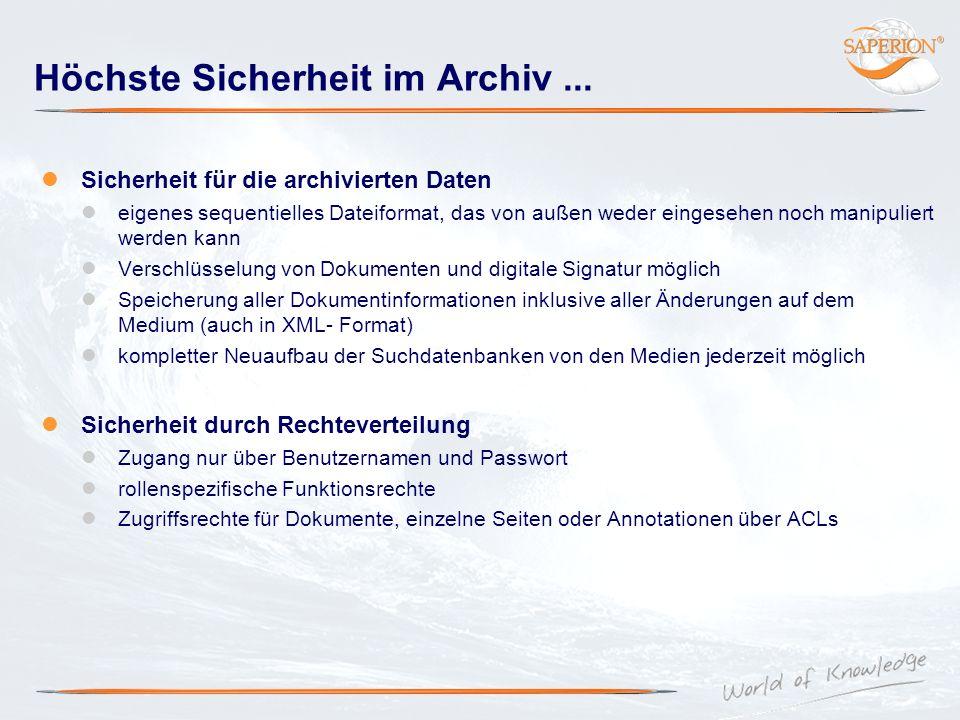 Höchste Sicherheit im Archiv... Sicherheit für die archivierten Daten eigenes sequentielles Dateiformat, das von außen weder eingesehen noch manipulie