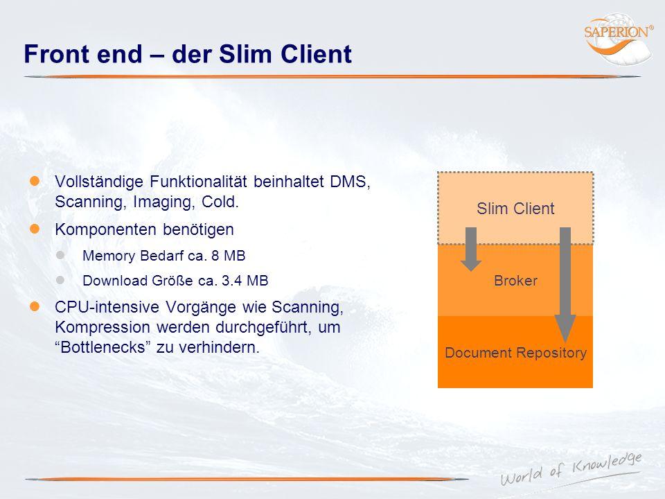 Front end – der Slim Client Vollständige Funktionalität beinhaltet DMS, Scanning, Imaging, Cold. Komponenten benötigen Memory Bedarf ca. 8 MB Download
