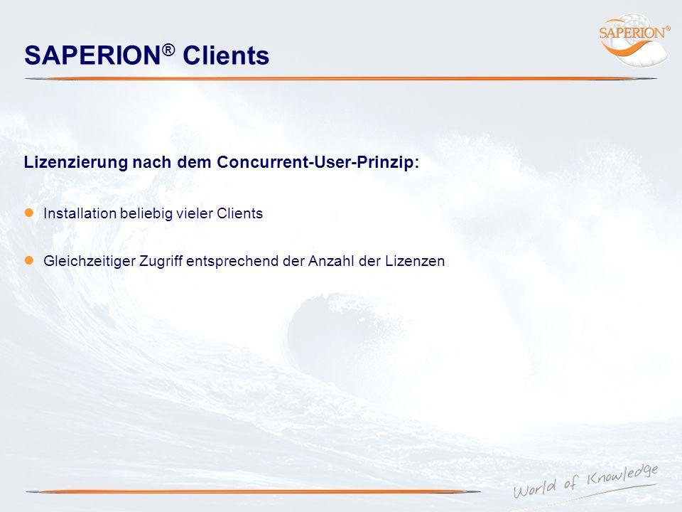 SAPERION ® Clients Lizenzierung nach dem Concurrent-User-Prinzip: Installation beliebig vieler Clients Gleichzeitiger Zugriff entsprechend der Anzahl