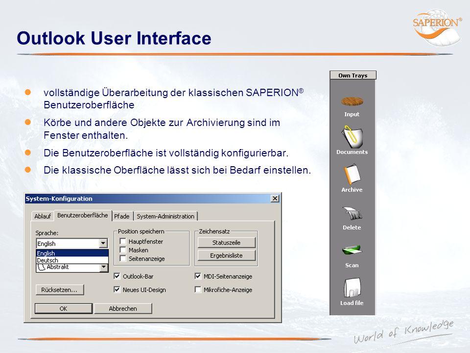 Outlook User Interface vollständige Überarbeitung der klassischen SAPERION ® Benutzeroberfläche Körbe und andere Objekte zur Archivierung sind im Fens