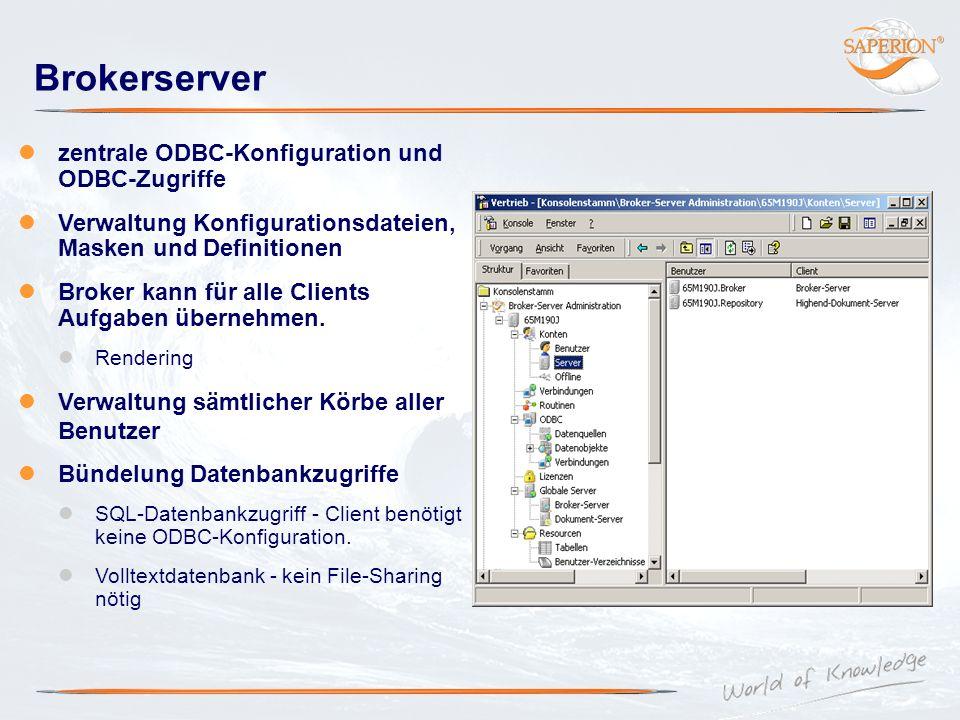 Brokerserver zentrale ODBC-Konfiguration und ODBC-Zugriffe Verwaltung Konfigurationsdateien, Masken und Definitionen Broker kann für alle Clients Aufg
