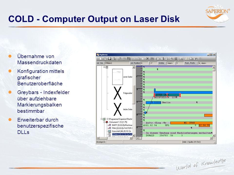 COLD - Computer Output on Laser Disk Übernahme von Massendruckdaten Konfiguration mittels grafischer Benutzeroberfläche Greybars - Indexfelder über au