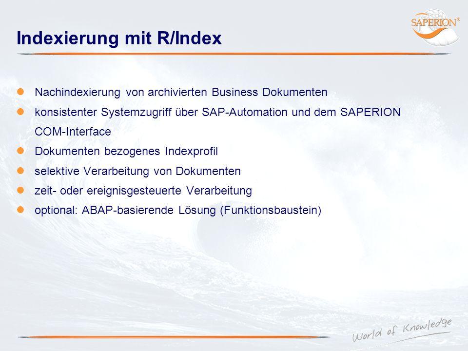 Indexierung mit R/Index Nachindexierung von archivierten Business Dokumenten konsistenter Systemzugriff über SAP-Automation und dem SAPERION COM-Inter